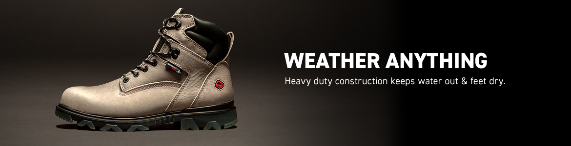 WEATHER ANYTHING. Heavy duty construction keeps water out & feet dry.