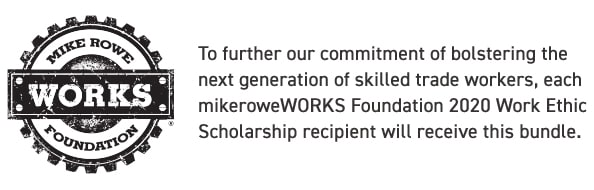 To further our commitment of bolstering the next generation of skilled tradeworkers, each mikeroweWORKS Foundation scholarship recipient will receive this bundle.