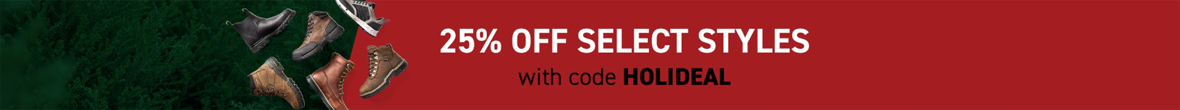 25% Off Select Styles with code HOLIDEAL.
