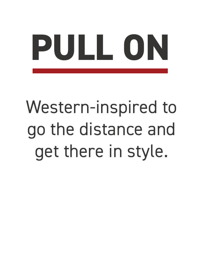 Pull On. Western-inspired to go the distance and get there in style.