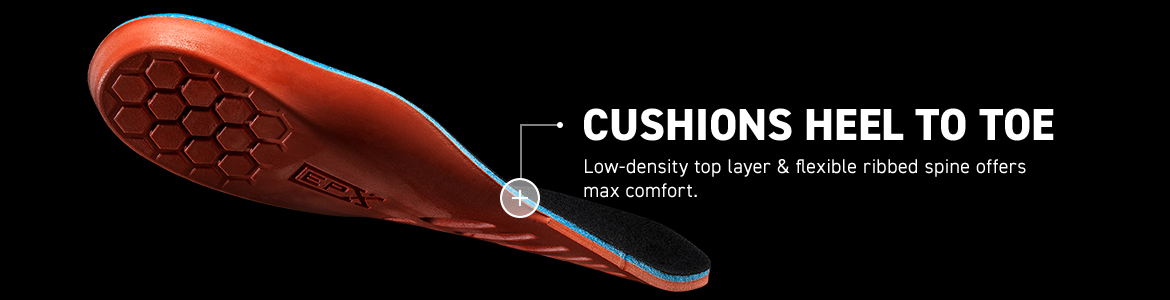 CUSHIONS HELL TO TOE. Low-density top layer & flexible ribbed spine offers max comfort.